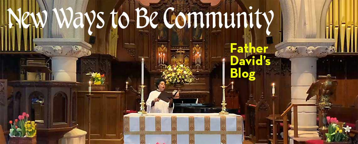 New Ways to be Community, Father David's Blog of May 1, 2020, Episcopal Church of Saints Andrew and Matthew, Wilmington, Delaware