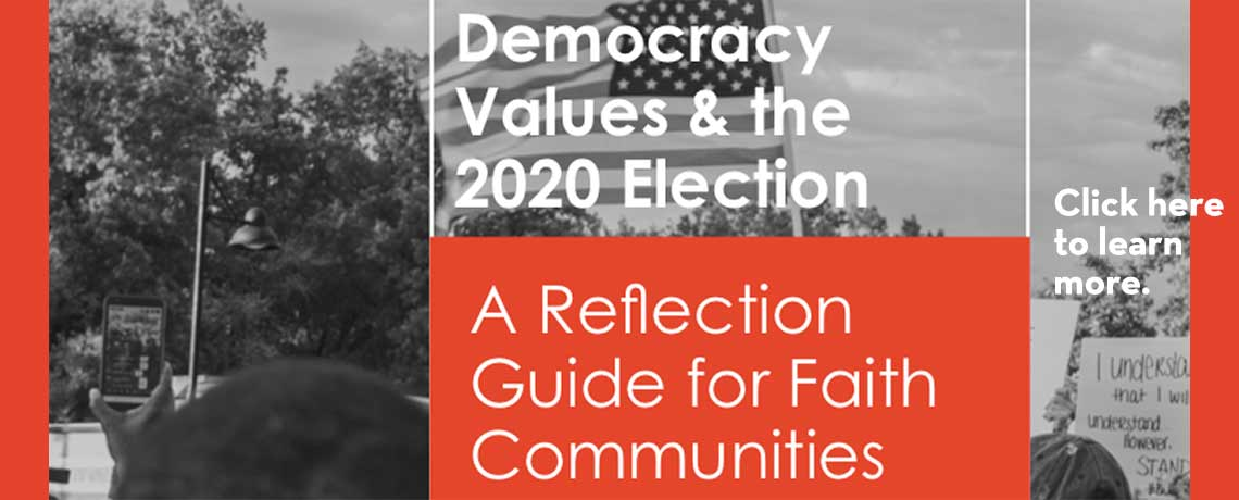 Democracy, Values, and the 2020 Election: A Voter Reflection Guide for Faith Communities.