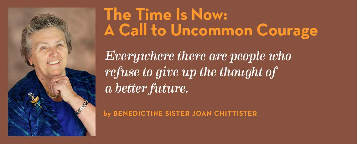 The Time Is Now: A Call to Uncommon Courage by Benedictine Sister Joan Chittister