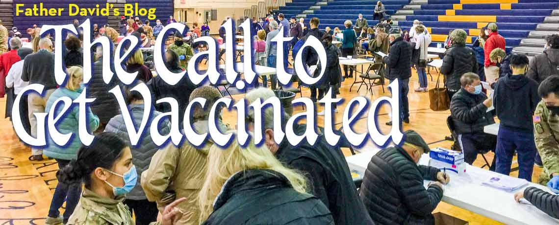 Father David calls everyone to get vaccinated.