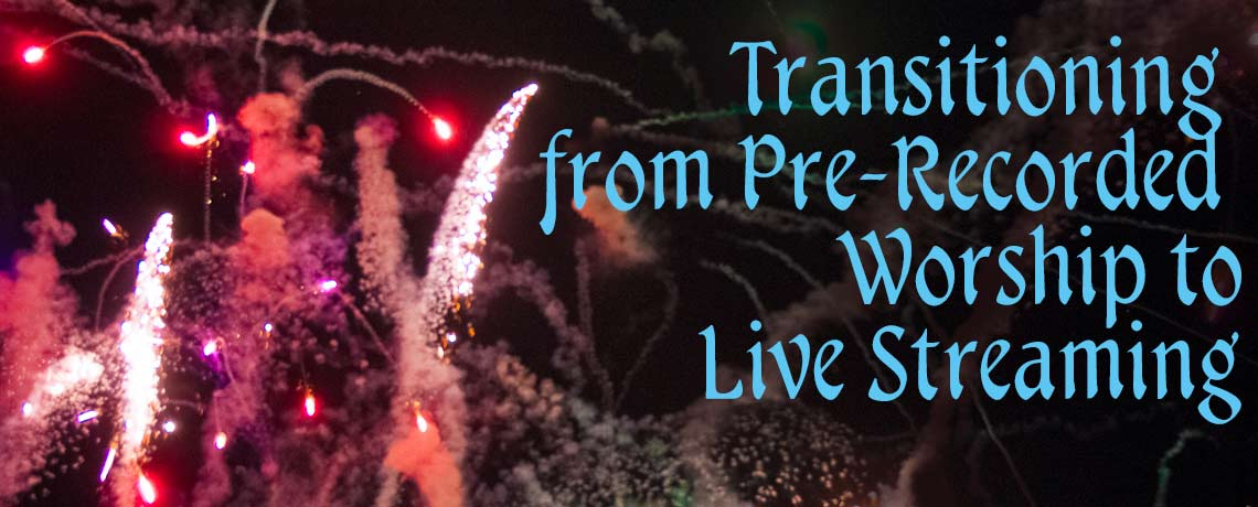 Transitioning from Pre-Recorded Worship to Live Streaming