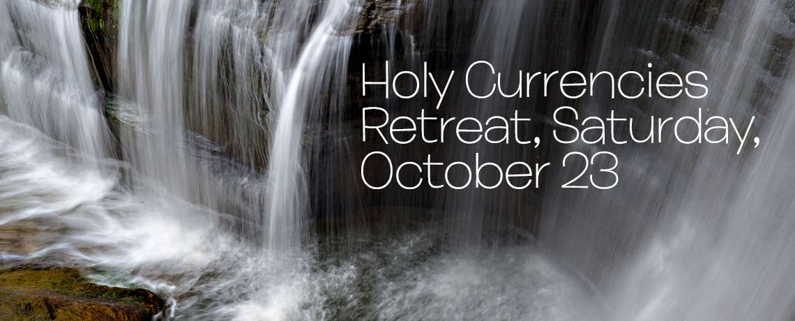 Holy Currencies Retreat at SsAM, Saturday, October 23, 9am to 3pm