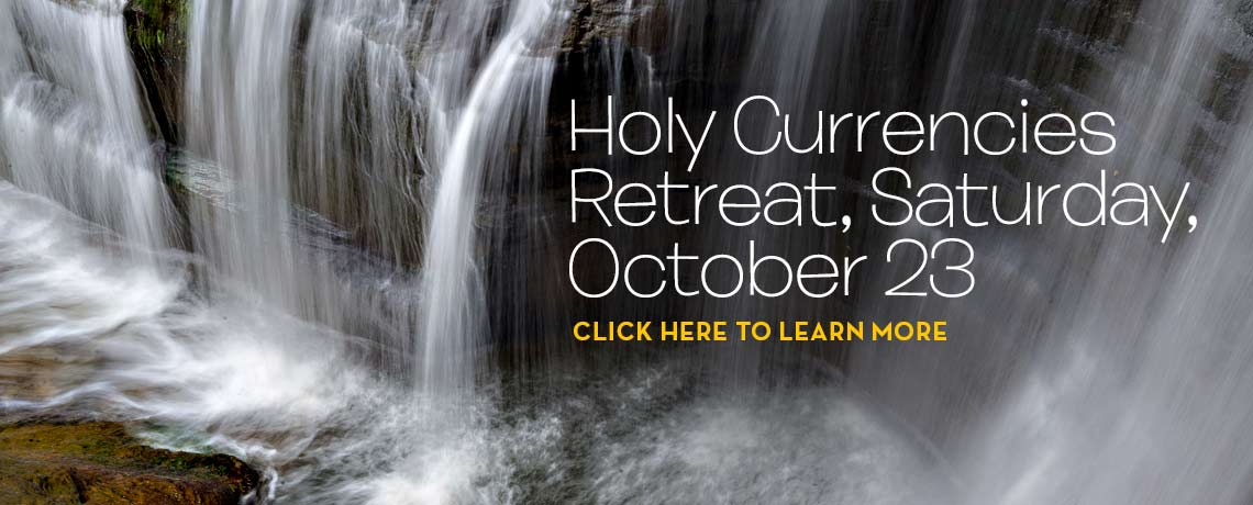 Holy Currencies Retreat, Saturday, October 23, 2021